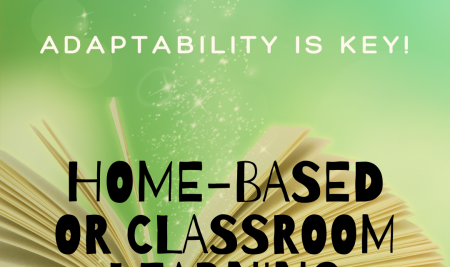 HOME-BASED AND CLASSROOM LEARNING – DIFFERENT METHODS, BUT WITH ADAPTABILTY, YOU CAN EXCEL